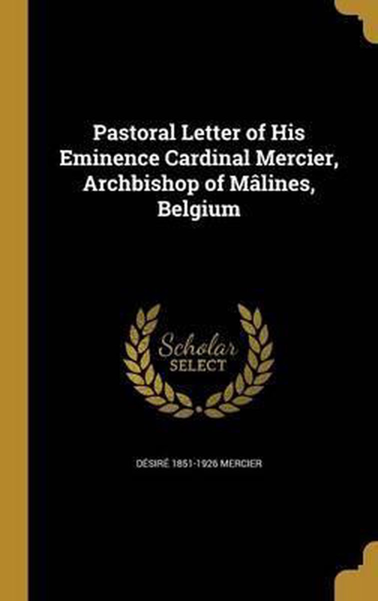 Pastoral Letter of His Eminence Cardinal Mercier, Archbishop of Malines, Belgium