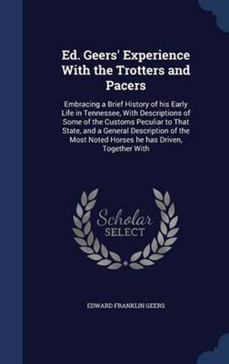 Ed. Geers' Experience with the Trotters and Pacers