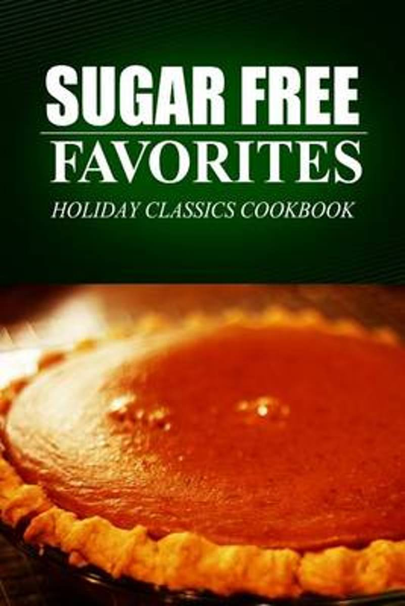 Sugar Free Favorites - Holiday Classics Cookbook