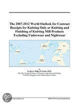 The 2007-2012 World Outlook for Contract Receipts for Knitting Only Or Knitting and Finishing of Knitting Mill Products Excluding Underwear and Nightw
