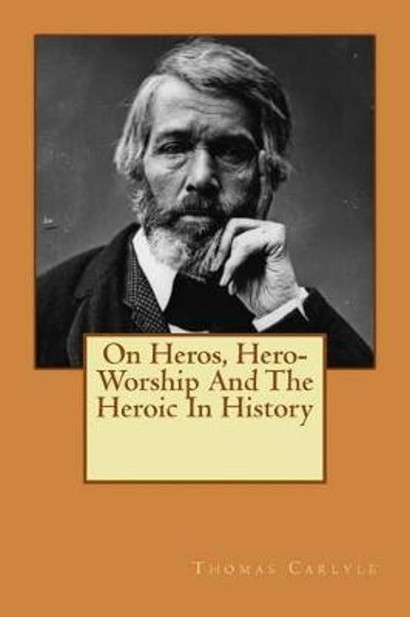 On Heros, Hero-Worship and the Heroic in History