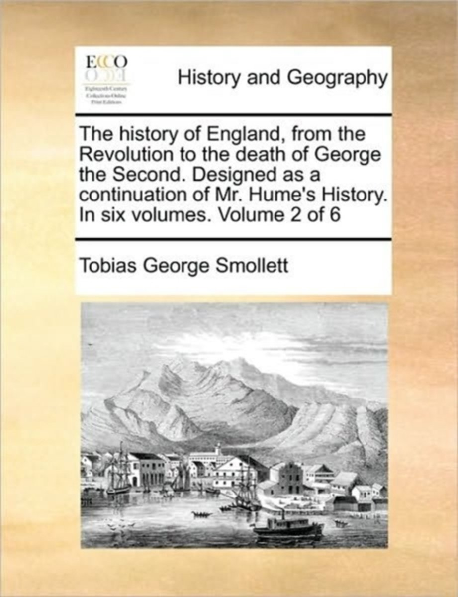 The History of England, from the Revolution to the Death of George the Second. Designed as a Continuation of Mr. Hume's History. in Six Volumes. Volume 2 of 6