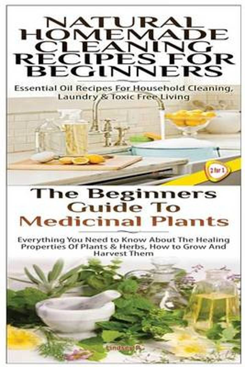 Natural Homemade Cleaning Recipes for Beginners & the Beginners Guide to Medicinal Plants