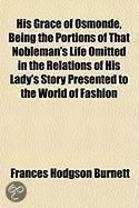 His Grace of Osmonde; Being the Portions of That Nobleman's Life Omitted in the Relation of His Lady's Story Presented to the World of Fashion Under the Title of a Lady of Quality
