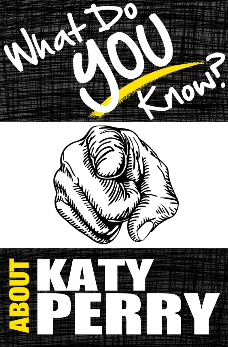 What Do You Know About Katy Perry? - The Unauthorized Trivia Quiz Game Book About Katy Perry Facts