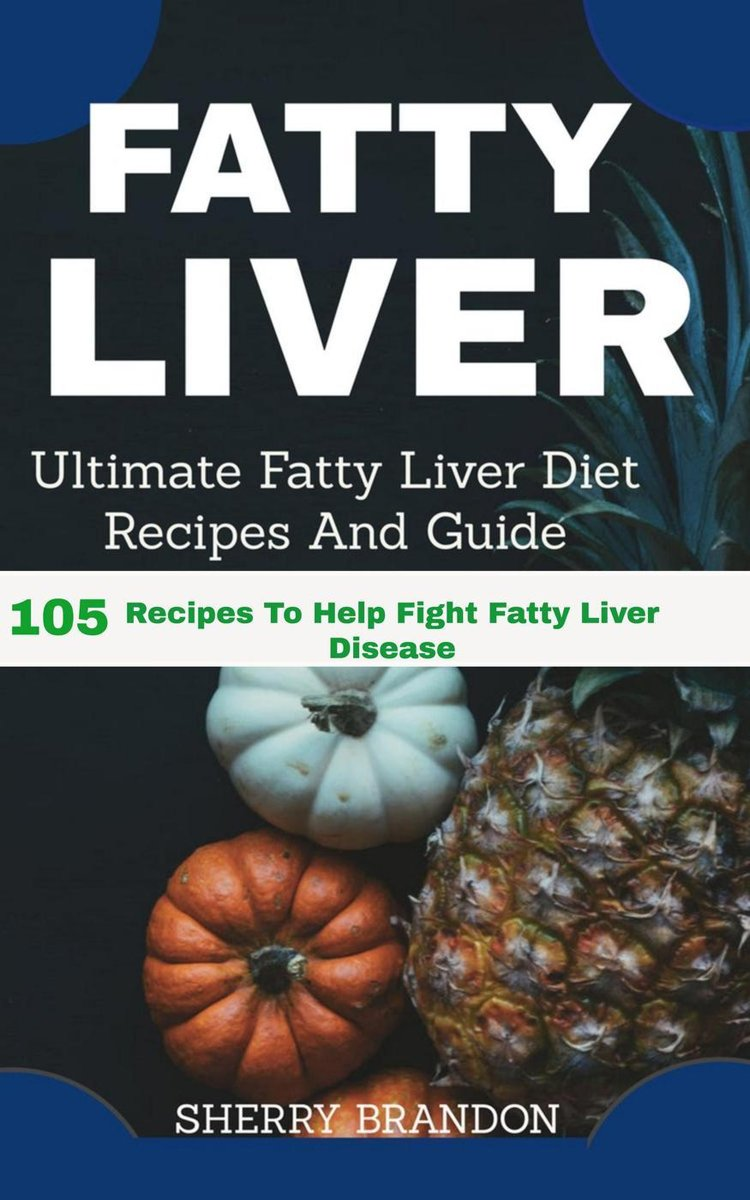 Fatty Liver Diet: Ultimate Fatty Liver Diet Recipes and Guide: 105 Recipes to Help Fight Fatty Liver Disease (Fatty Liver Cure, Fatty Liver Reverse, Fatty Liver Healing, Fatty Liver Diet)