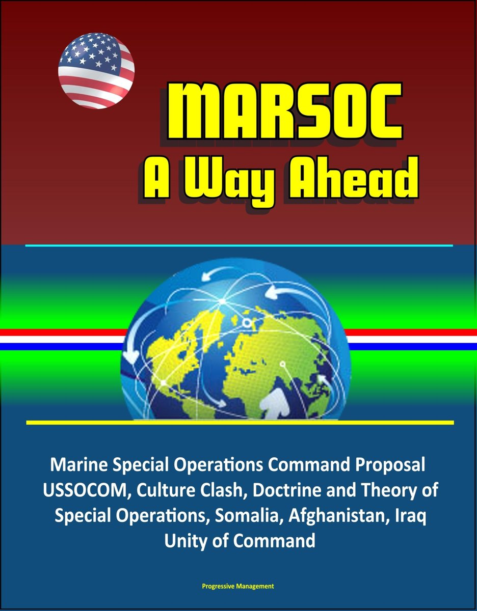 MARSOC: A Way Ahead - Marine Special Operations Command Proposal, USSOCOM, Culture Clash, Doctrine and Theory of Special Operations, Somalia, Afghanistan, Iraq, Unity of Command