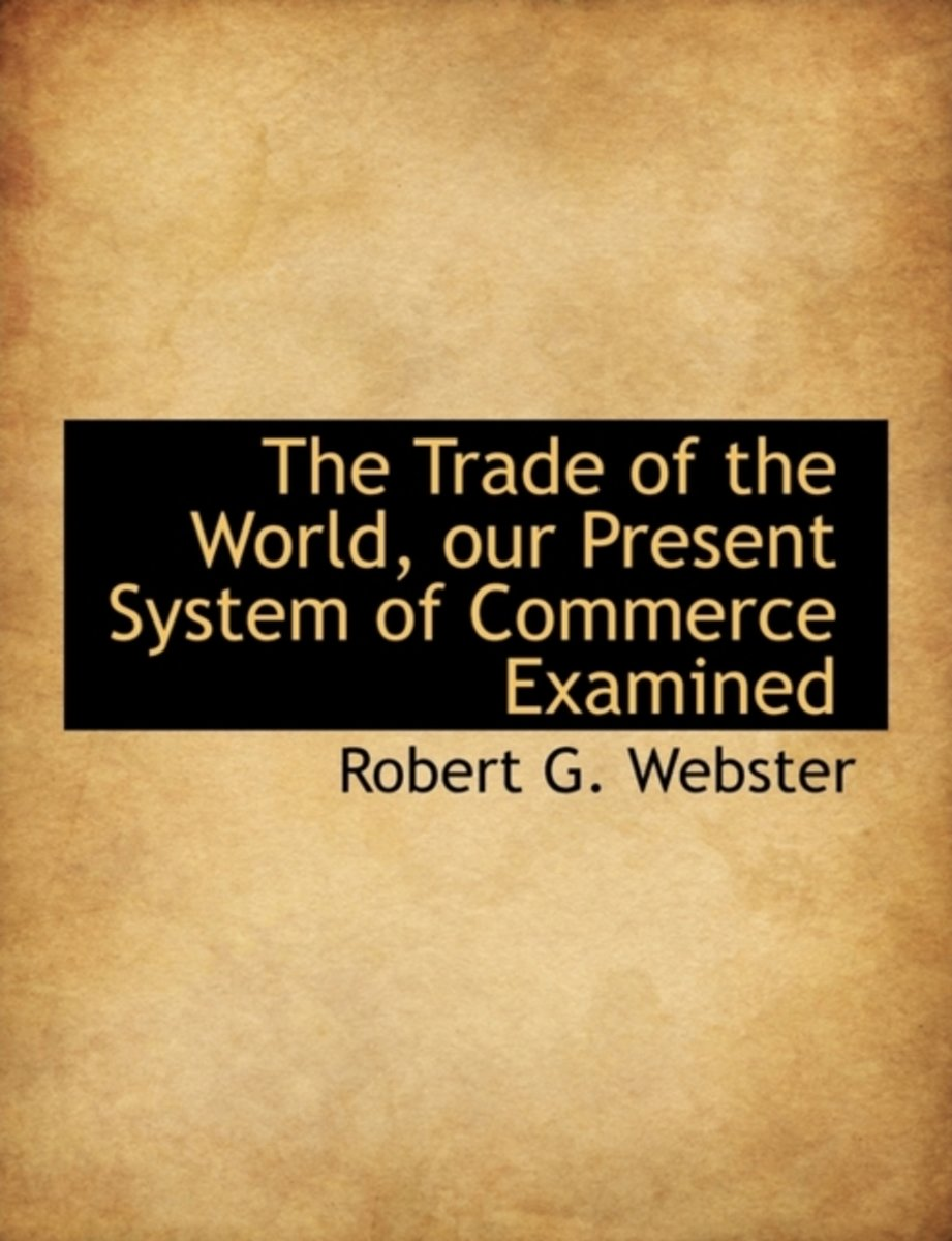 The Trade of the World, Our Present System of Commerce Examined
