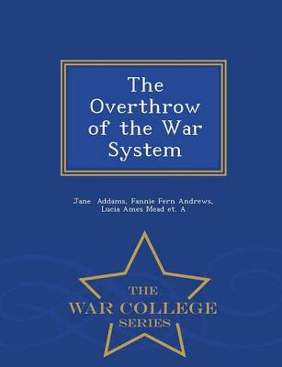 The Overthrow of the War System - War College Series