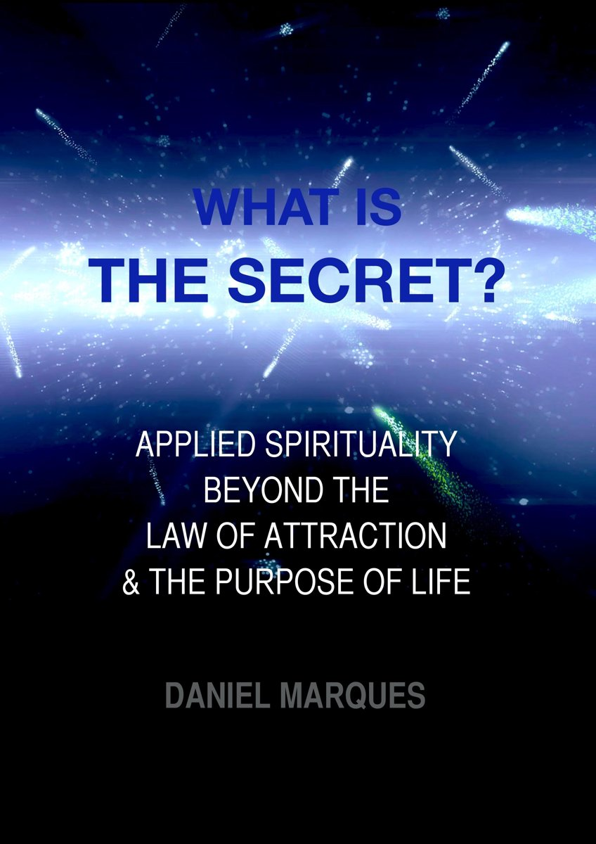 What is the Secret? Applied Spirituality Beyond the Law of Attraction and the Purpose of Life