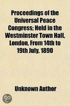 Proceedings Of The Universal Peace Congress; Held In The Westminster Town Hall, London, From 14Th To 19Th July, 1890