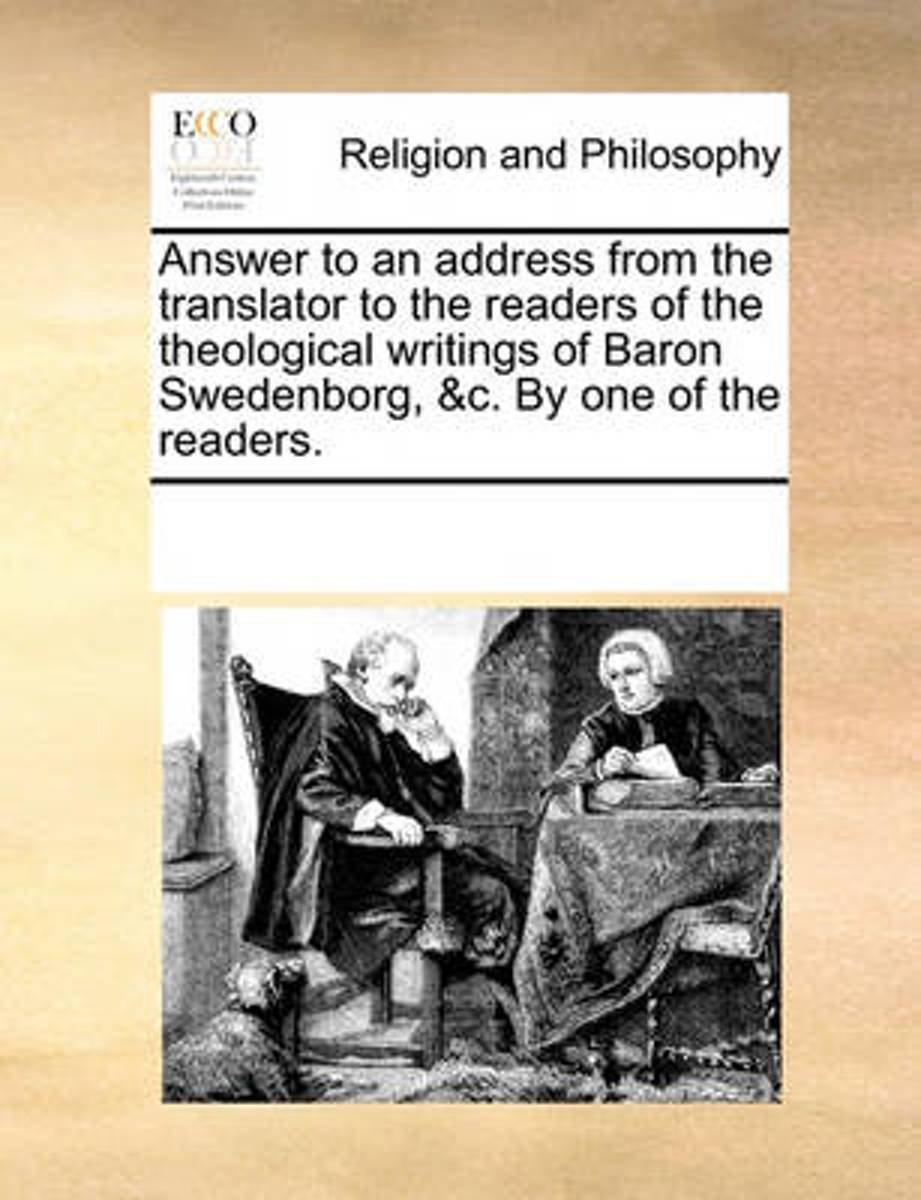 Answer to an Address from the Translator to the Readers of the Theological Writings of Baron Swedenborg, &C. by One of the Readers.