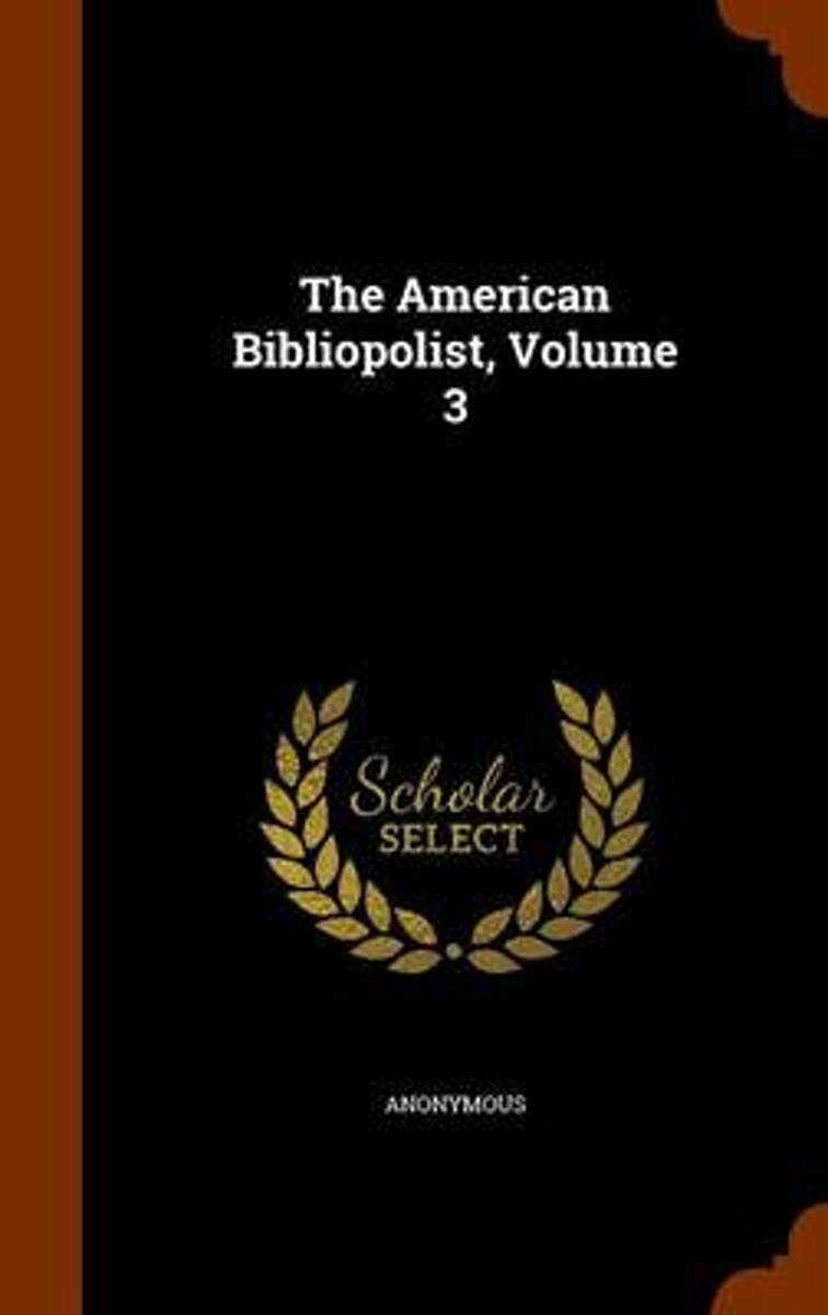 The American Bibliopolist, Volume 3