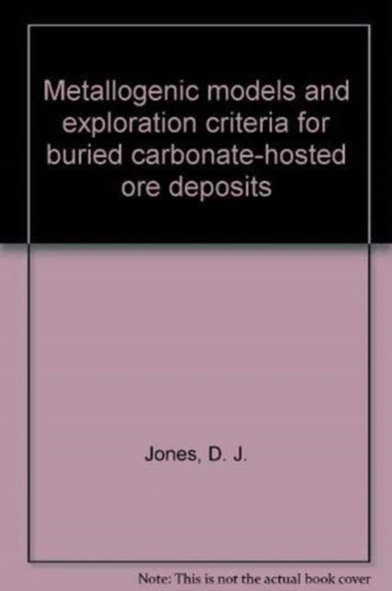 Metallogenic models and exploration criteria for buried carbonate-hosted ore deposits