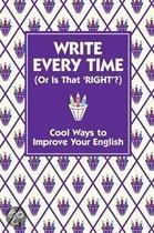 Write Every Time (or is That Right?)