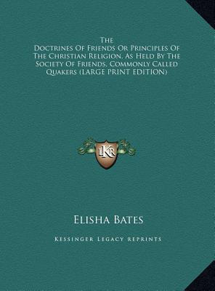 The Doctrines of Friends or Principles of the Christian Religion, as Held by the Society of Friends, Commonly Called Quakers