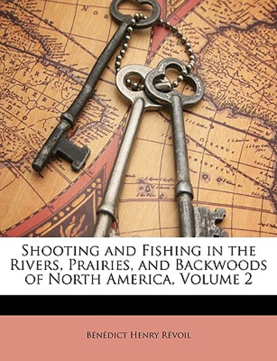 Shooting and Fishing in the Rivers, Prairies, and Backwoods of North America, Volume 2