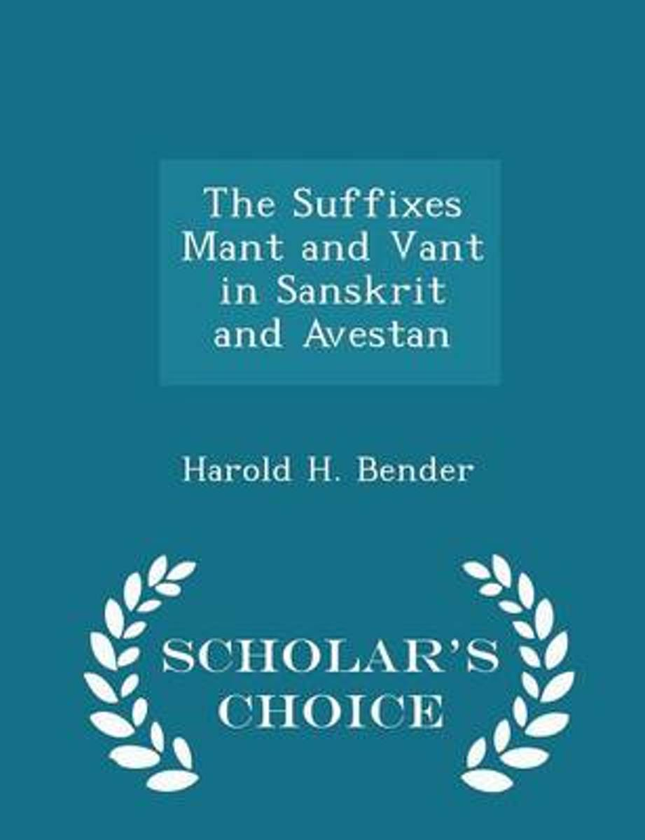 The Suffixes Mant and Vant in Sanskrit and Avestan - Scholar's Choice Edition