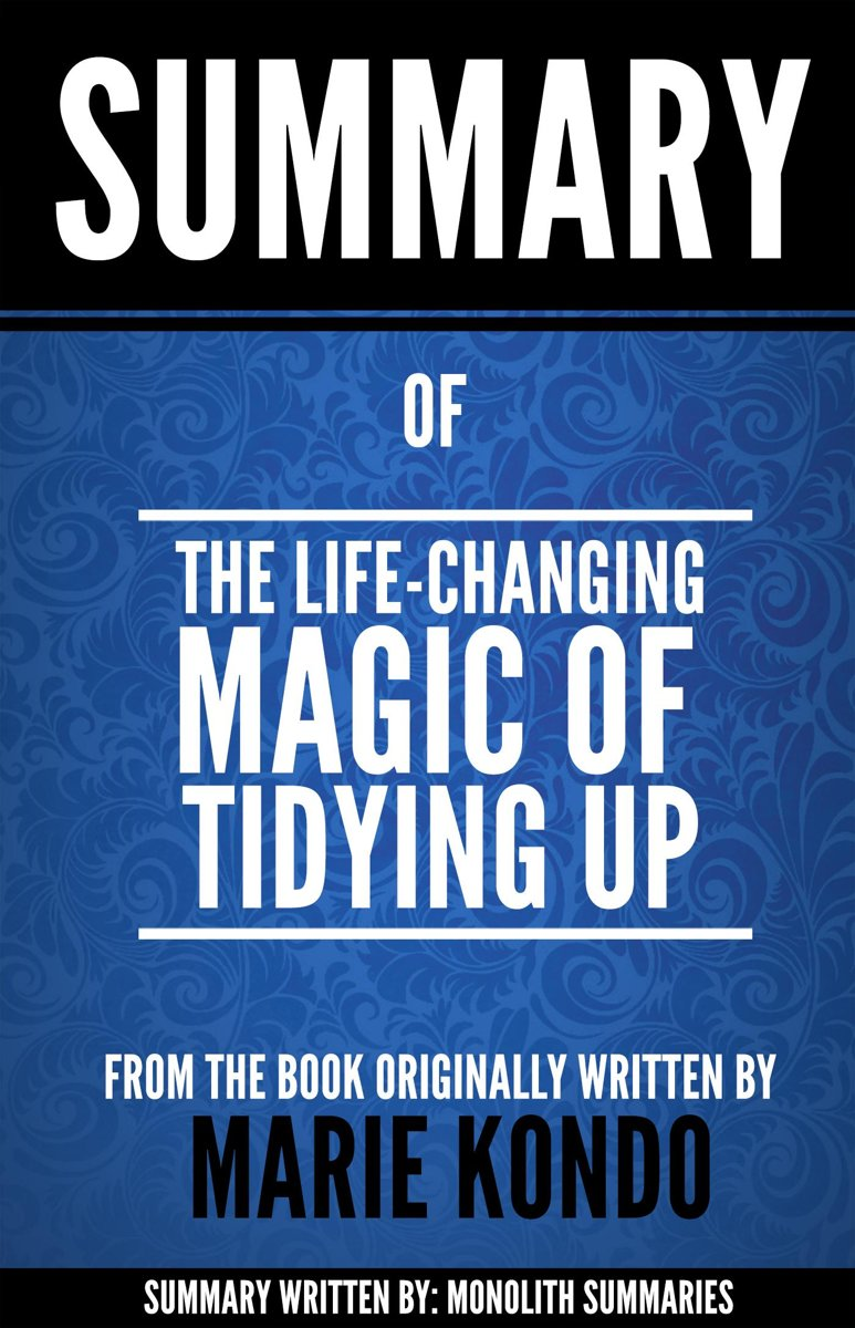 The Life-Changing Magic of Tidying Up: Summary of the book written by Marie Kondo