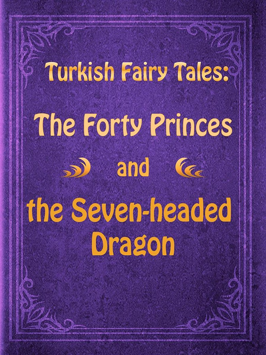The Forty Princes and the Seven-headed Dragon