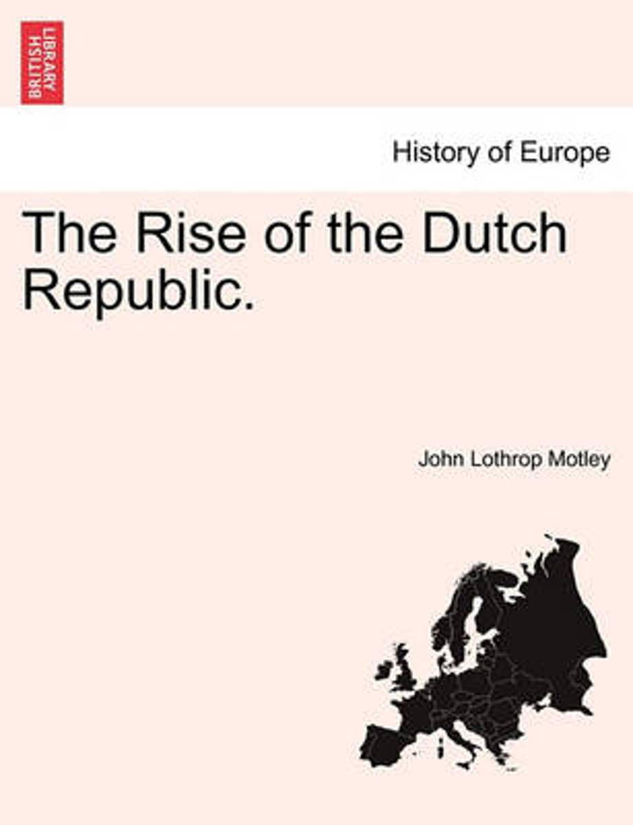 The Rise of the Dutch Republic. Complete in One Volume
