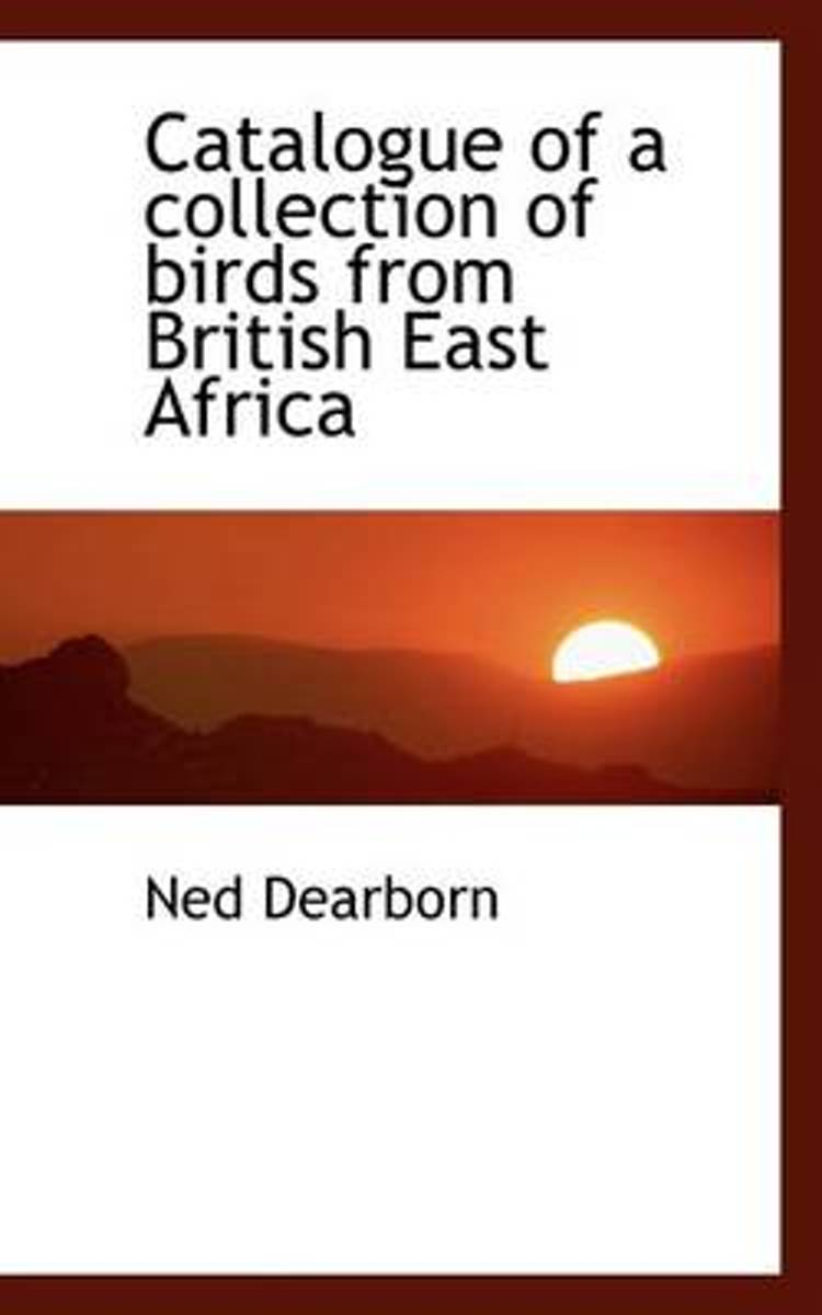Catalogue of a Collection of Birds from British East Africa