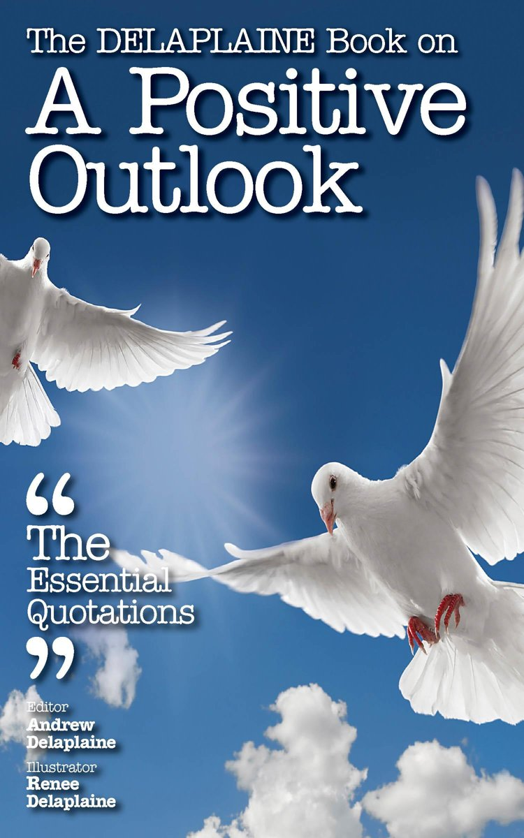 The Delaplaine Book on A Positive Outlook: The Essential Quotations