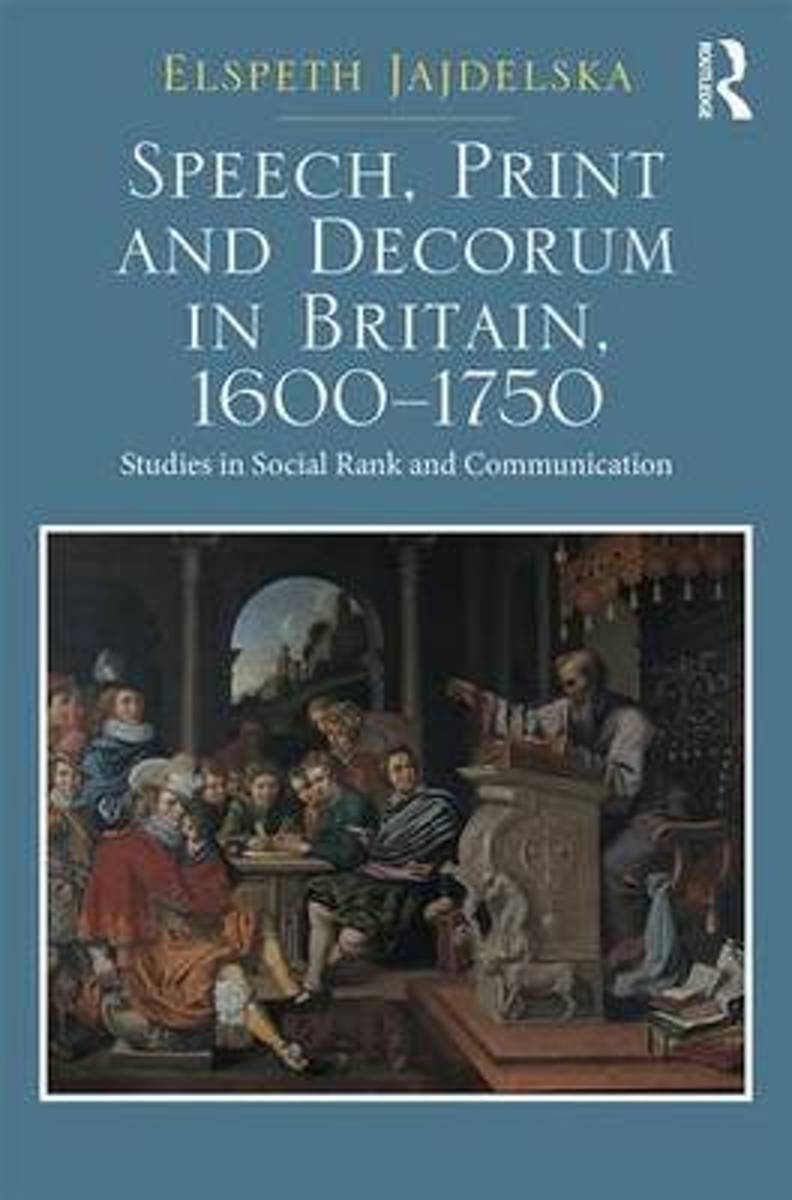 Speech, Print and Decorum in Britain, 1600--1750
