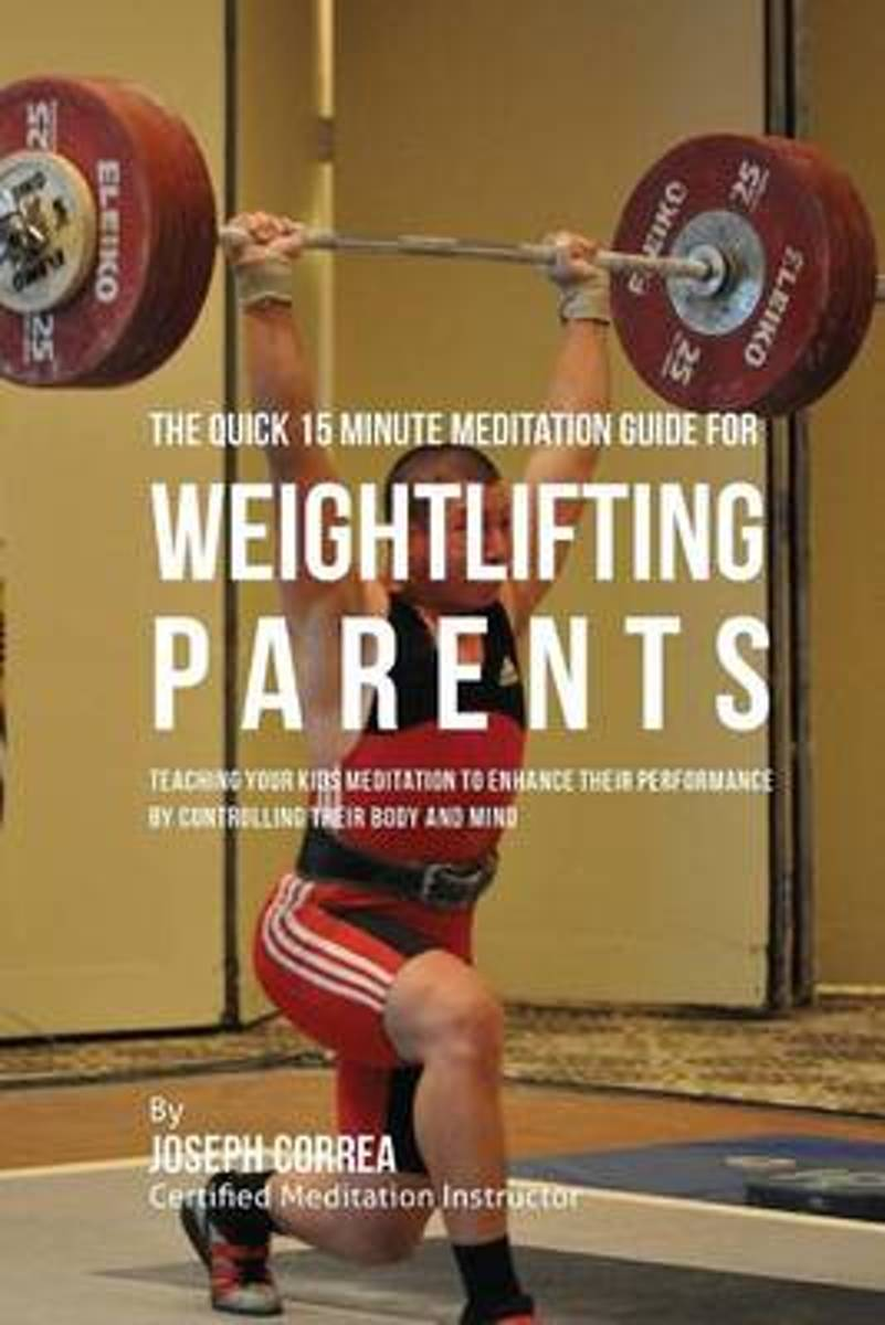 The Quick 15 Minute Meditation Guide for Weightlifting Parents