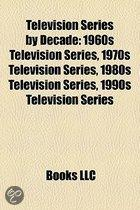 Television Series By Decade: 1960S Television Series, 1970S Television Series, 1980S Television Series, 1990S Television Series