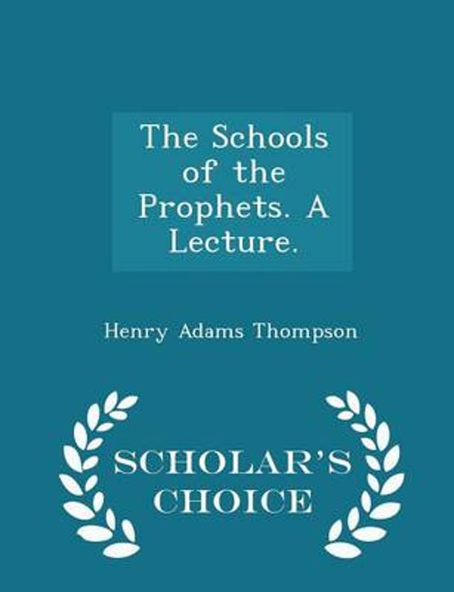 The Schools of the Prophets. a Lecture. - Scholar's Choice Edition