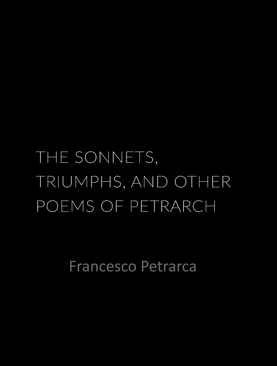 The Sonnets, Triumphs, and Other Poems of Petrarch
