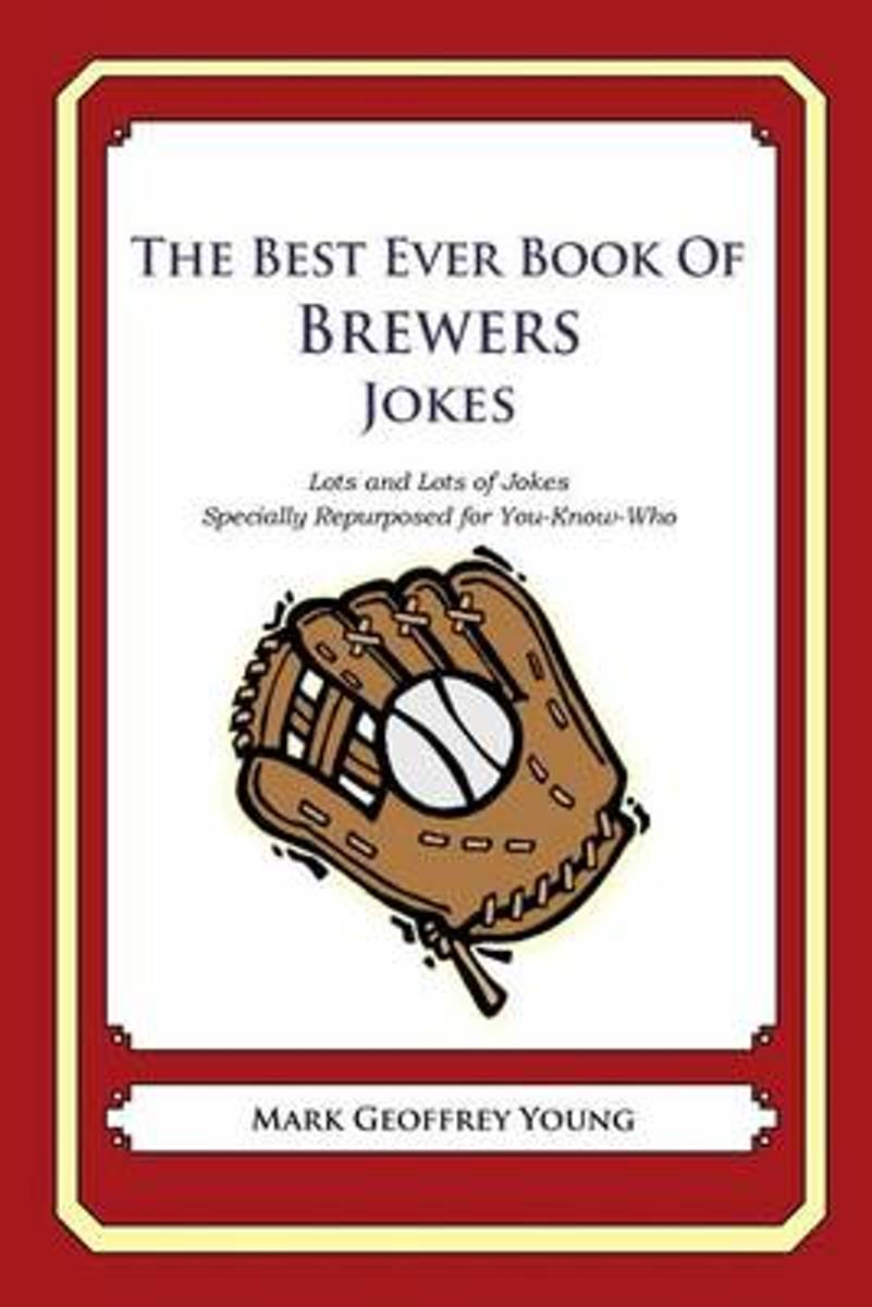 The Best Ever Book of Brewers Jokes