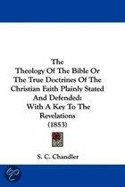 The Theology Of The Bible Or The True Doctrines Of The Christian Faith Plainly Stated And Defended