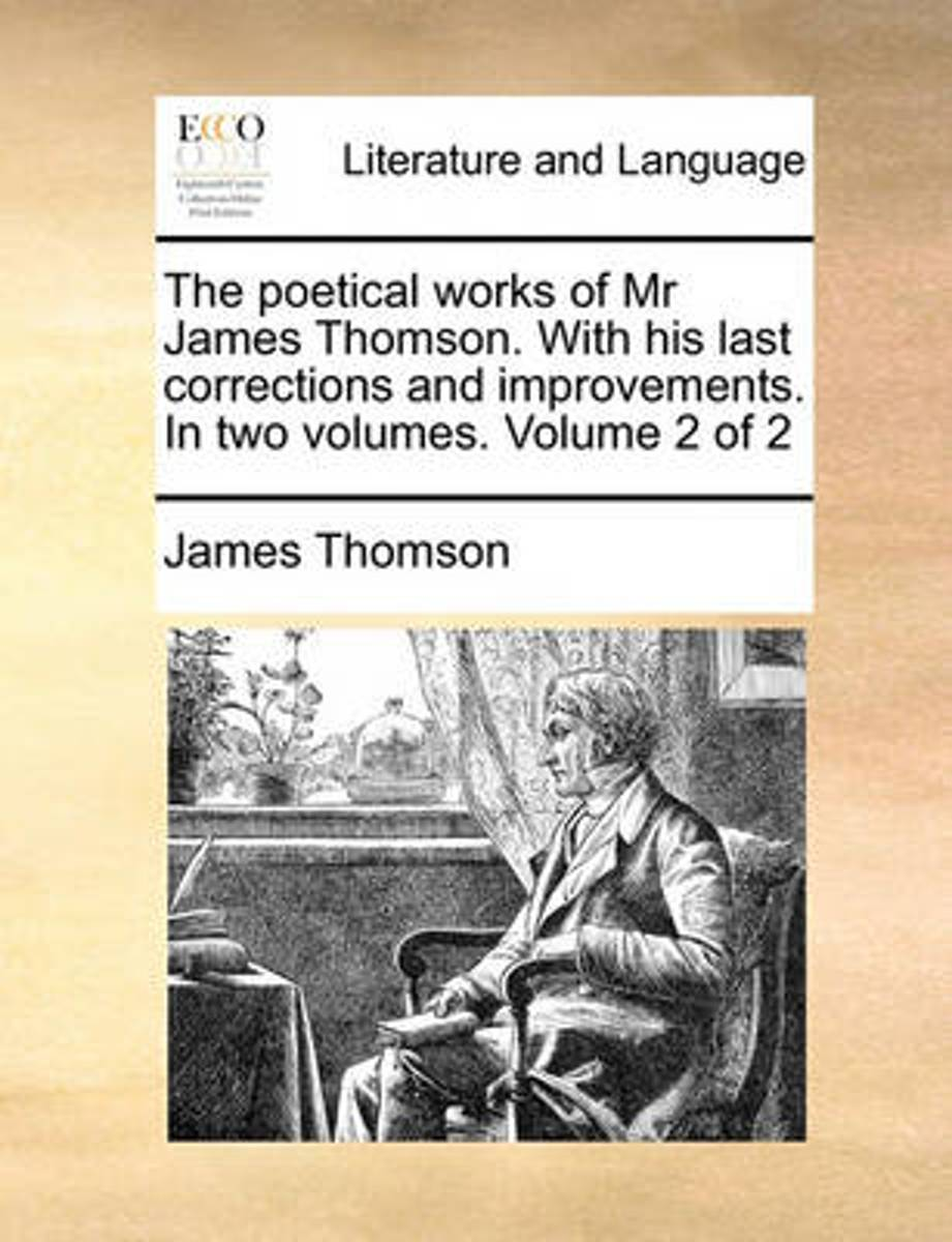 The Poetical Works of MR James Thomson. with His Last Corrections and Improvements. in Two Volumes. Volume 2 of 2