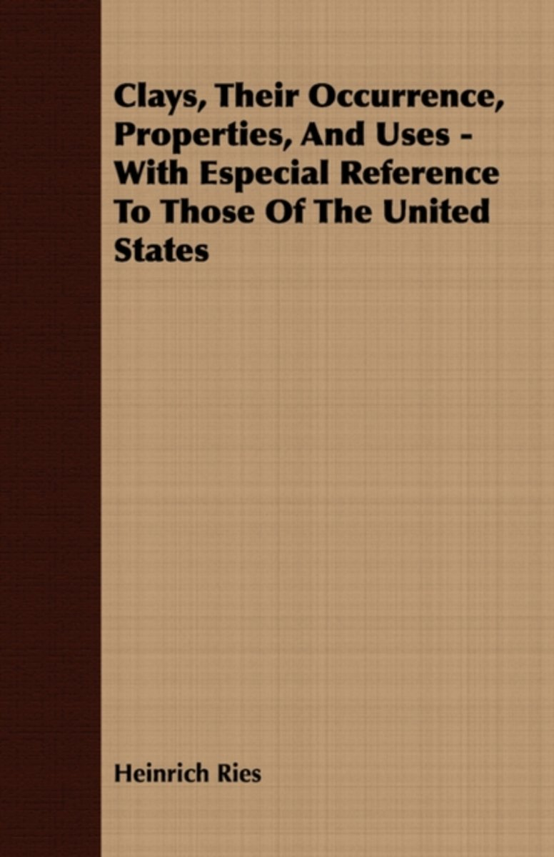 Clays, Their Occurrence, Properties, And Uses - With Especial Reference To Those Of The United States