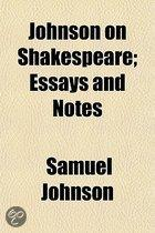Johnson on Shakespeare; Essays and Notes