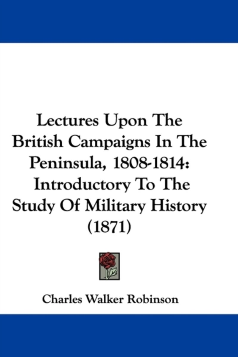 Lectures Upon The British Campaigns In The Peninsula, 1808-1814