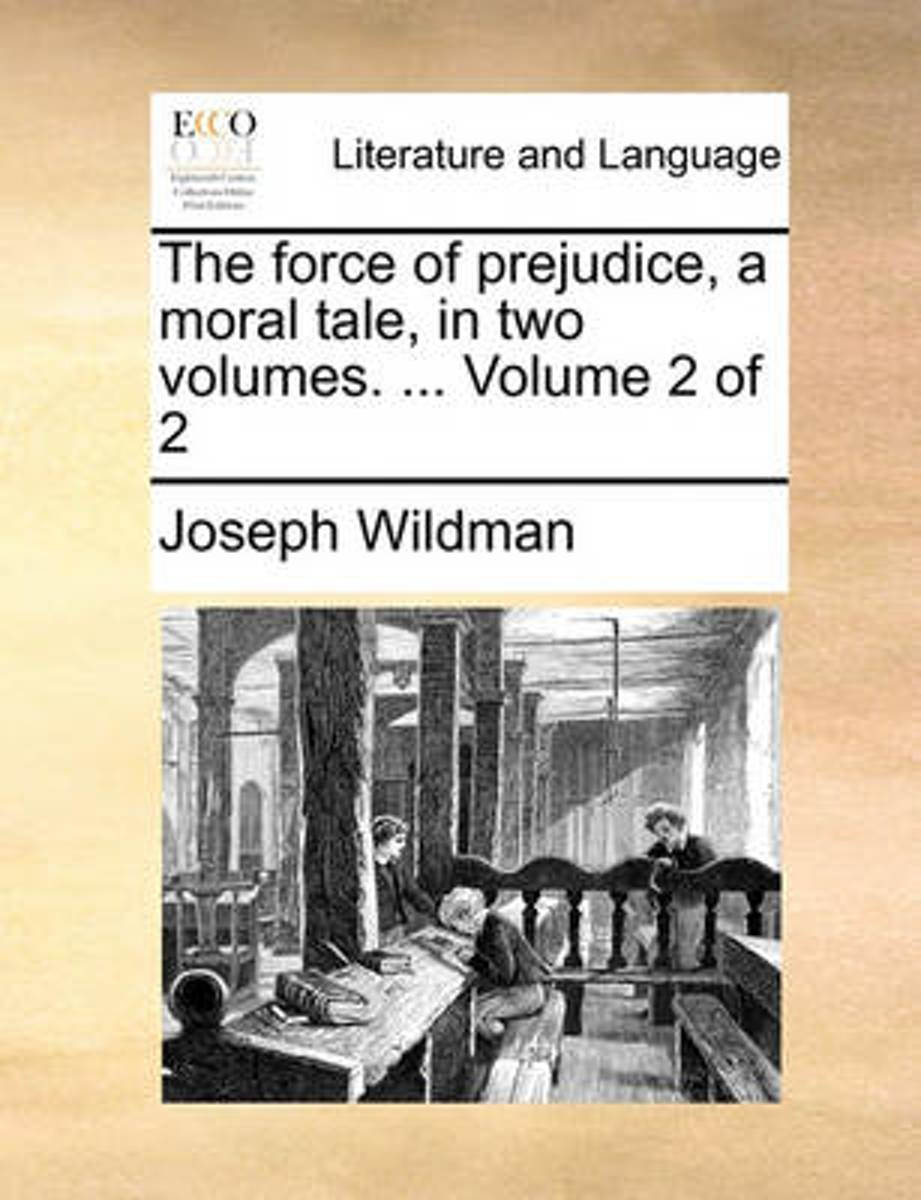 The Force of Prejudice, a Moral Tale, in Two Volumes. ... Volume 2 of 2