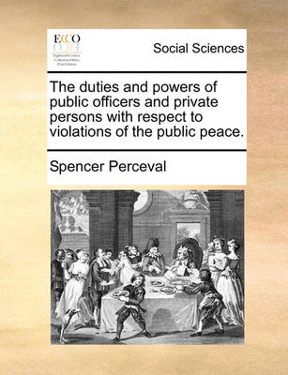 The Duties and Powers of Public Officers and Private Persons with Respect to Violations of the Public Peace.