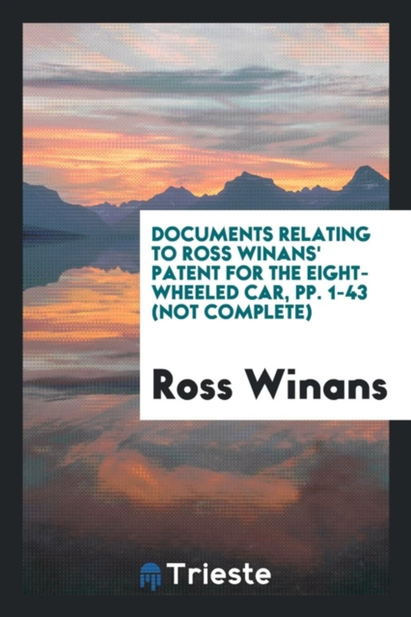 Documents Relating to Ross Winans' Patent for the Eight-Wheeled Car, Pp. 1-43 (Not Complete)