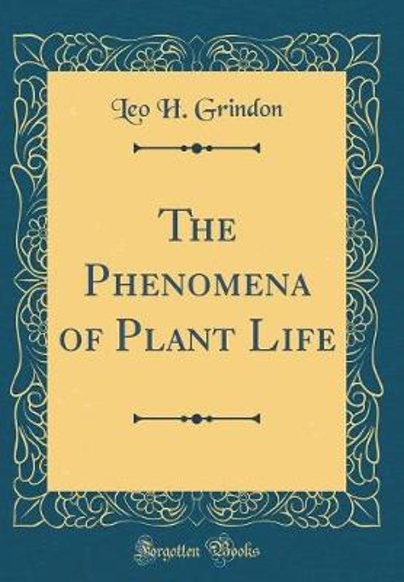 The Phenomena of Plant Life (Classic Reprint)
