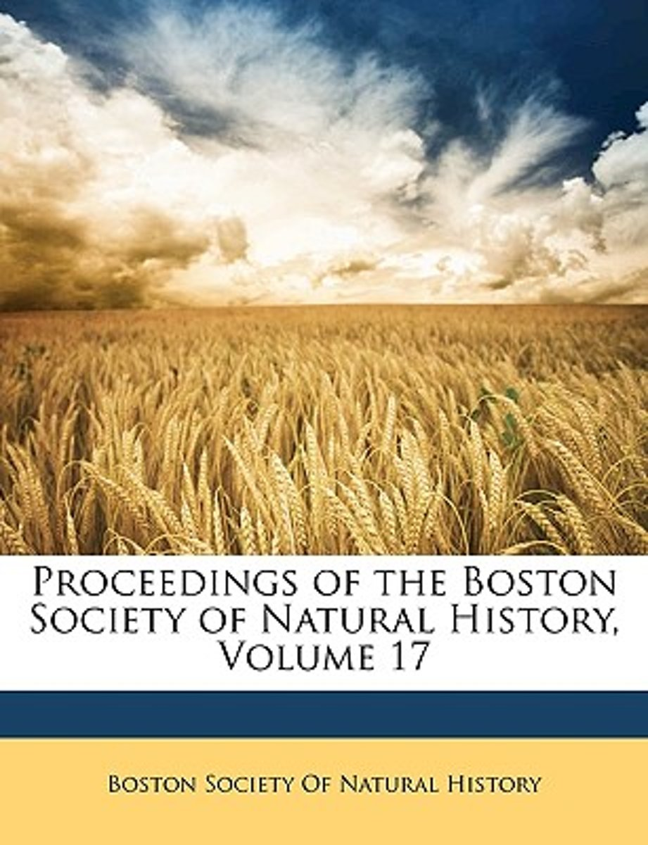 Proceedings of the Boston Society of Natural History, Volume 17