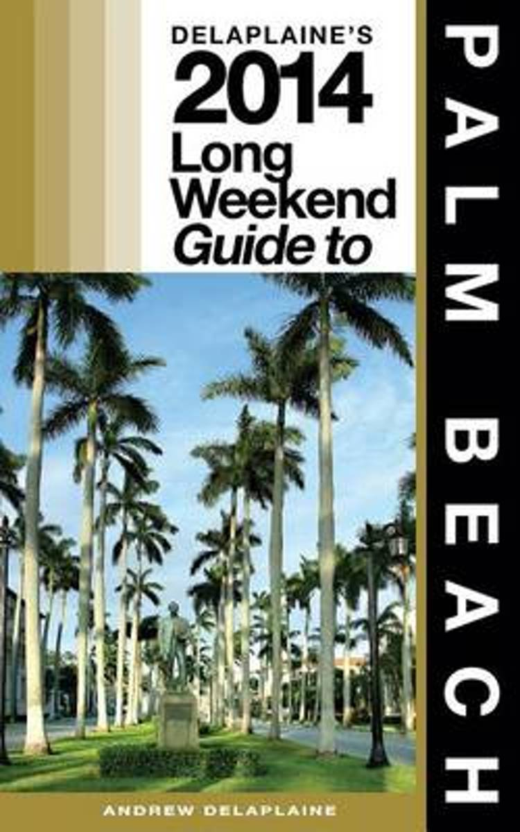 Delaplaine's 2014 Long Weekend Guide to Palm Beach