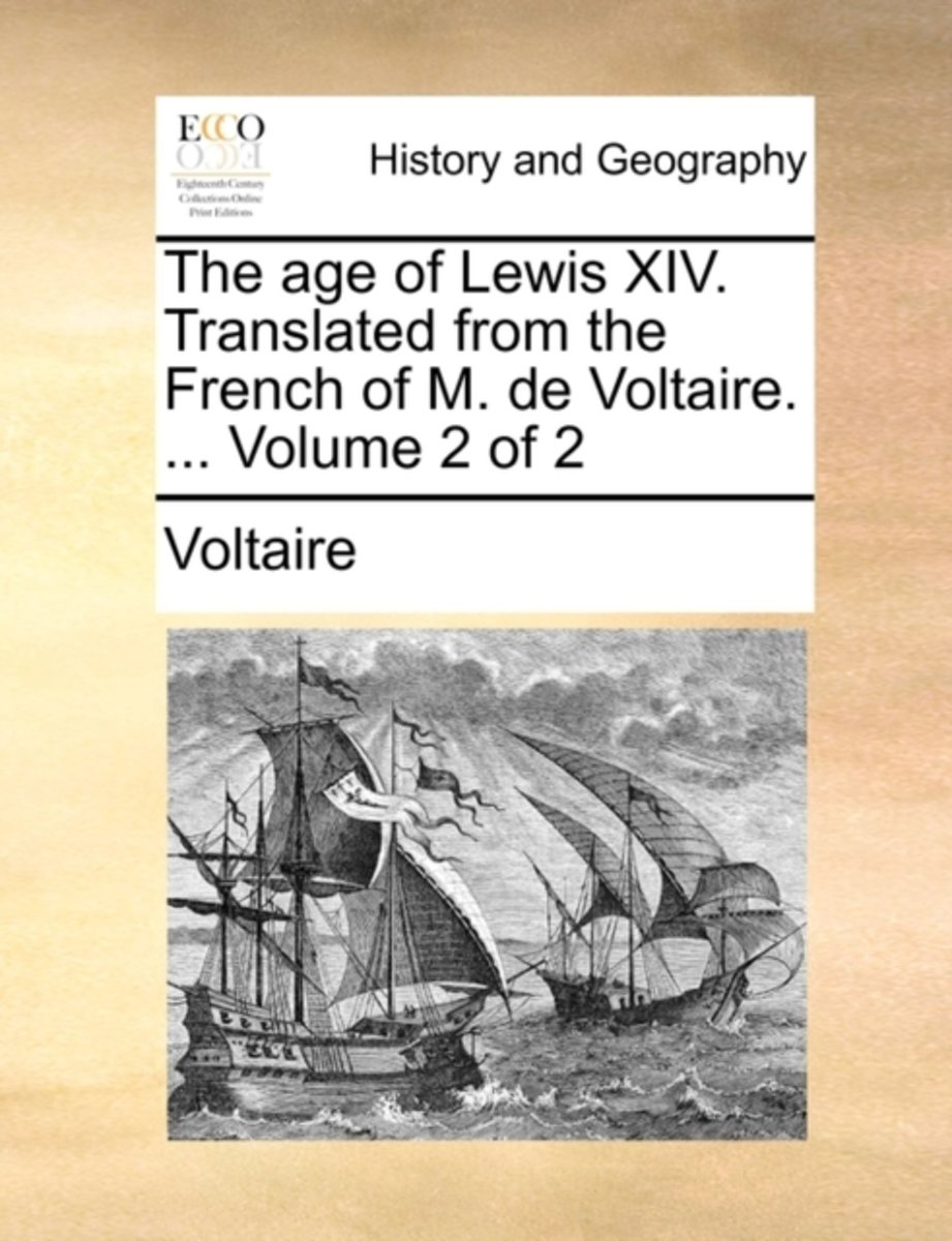 The Age of Lewis XIV. Translated from the French of M. de Voltaire. ... Volume 2 of 2