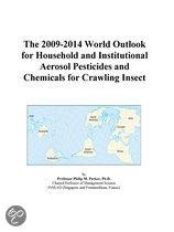 The 2009-2014 World Outlook for Household and Institutional Aerosol Pesticides and Chemicals for Crawling Insect
