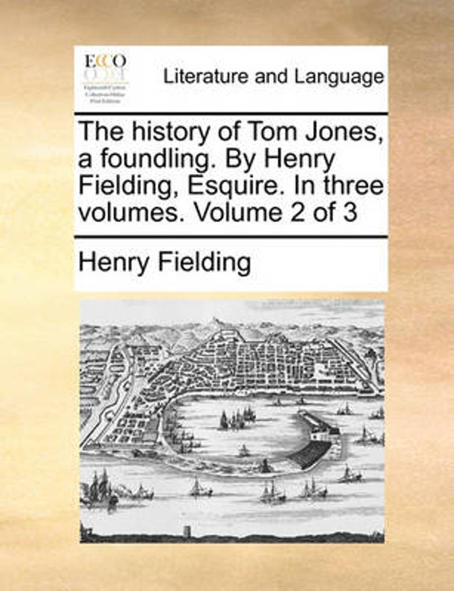 The History of Tom Jones, a Foundling. by Henry Fielding, Esquire. in Three Volumes. Volume 2 of 3