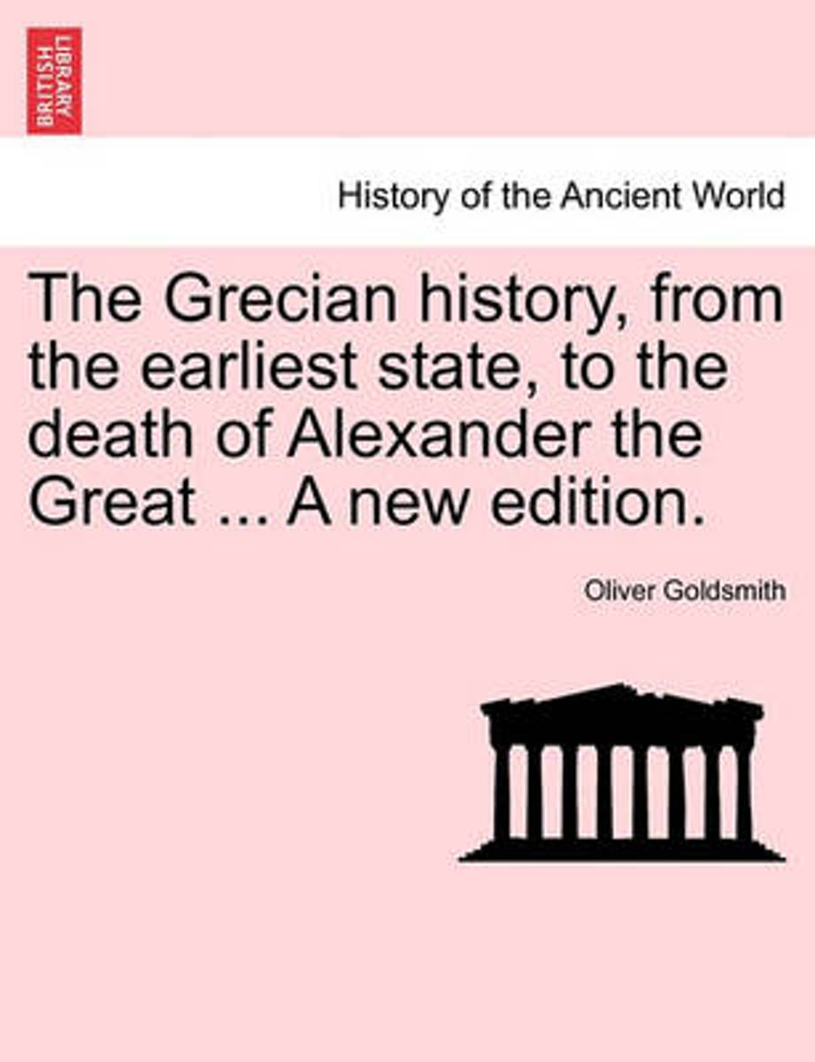The Grecian History, from the Earliest State, to the Death of Alexander the Great ... a New Edition.