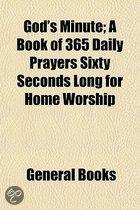 God's Minute; A Book Of 365 Daily Prayers Sixty Seconds Long For Home Worship