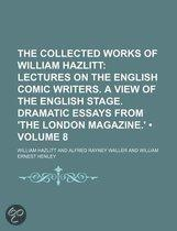 The Collected Works Of William Hazlitt (Volume 8); Lectures On The English Comic Writers. A View Of The English Stage. Dramatic Essays From